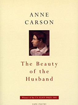 The Beauty of the Husband by Anne Carson (Cape, 2001)