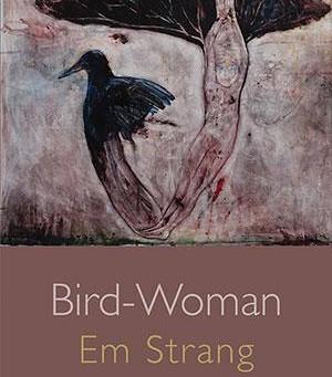 Em Strang's Bird-Woman (Shearsman, 2016)