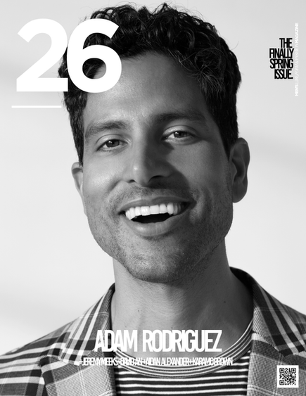 ACTOR ADAM RODRIGUEZ COVERS OUR 26 MAGAZINE FINALLY SPRING ISSUE!