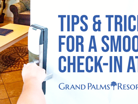 Tips & Tricks for a Smooth Check-In at Grand Palms Resort