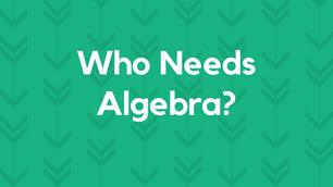 Who Needs Algebra?