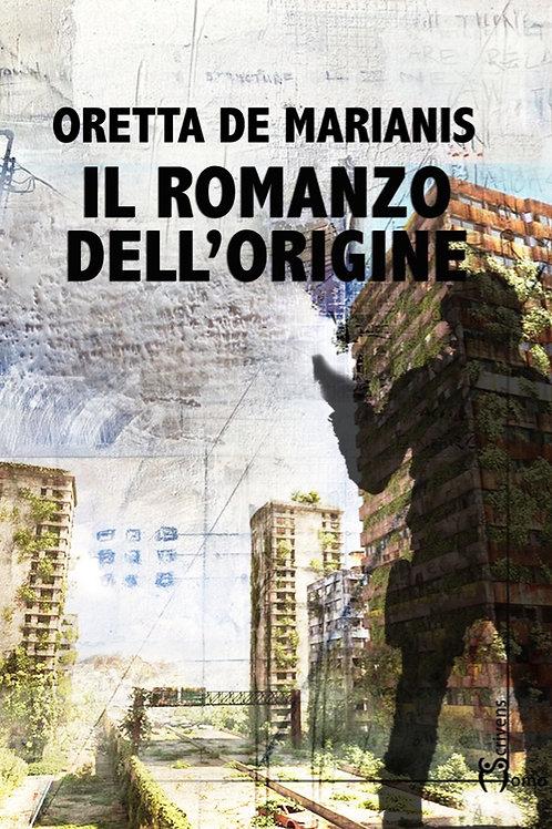Il romanzo dell'origine - Oretta De Marianis