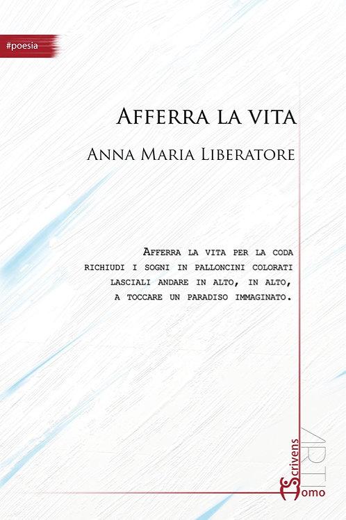 Afferra la vita - Anna Maria Liberatore