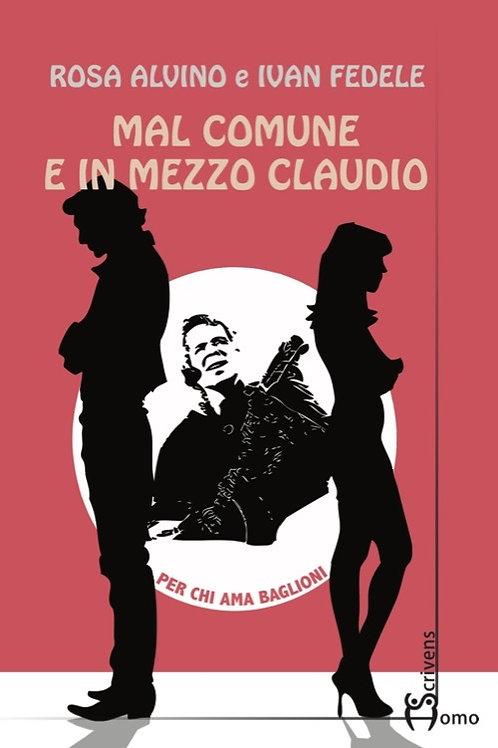 Mal comune e in mezzo Claudio - Rosa Alvino, Ivan Fedele