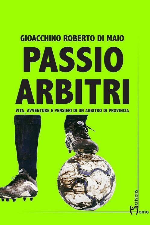 Passio arbitri - Gioacchino Roberto Di Maio