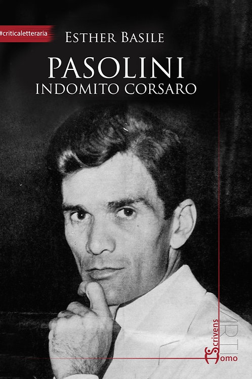 Pasolini indomito corsaro - Esther Basile