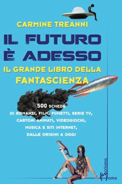 Il futuro è adesso. Il grande libro della fantascienza - Carmine Treanni
