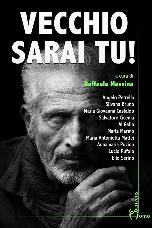 Vecchio sarai tu! - Raffaele Messina