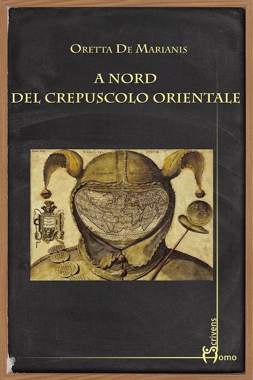 A nord del crepuscolo orientale - Oretta De Marianis