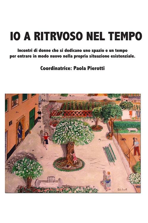Io a ritroso nel tempo - Paola Pierotti