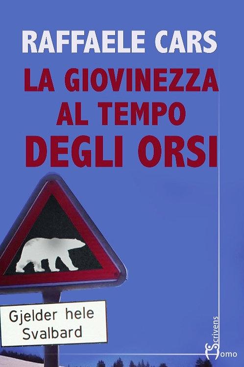 La giovinezza al tempo degli orsi - Raffaele Cars