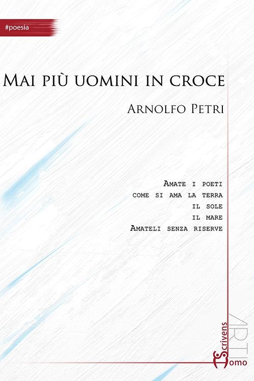 Mai più uomini in croce - Arnolfo Petri