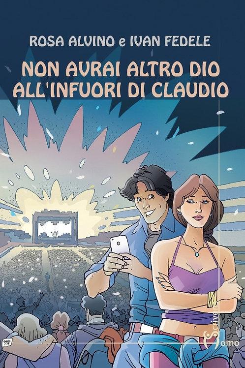 Non avrai altro dio all'infuori di Claudio - Rosa Alvino, Ivan Fedele