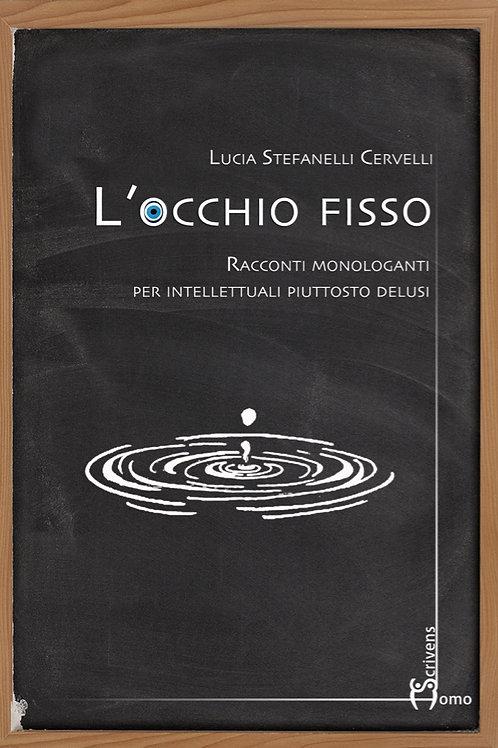 L'occhio fisso - Lucia Stefanelli Cervelli