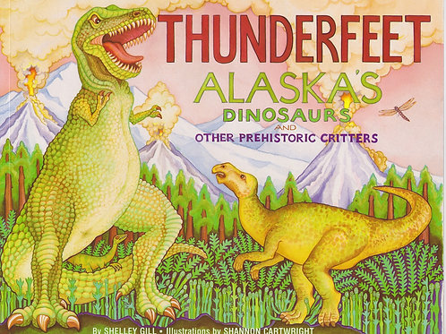 Thunderfeet- Alaska's Dinasaurs and other Prehistoric Critters