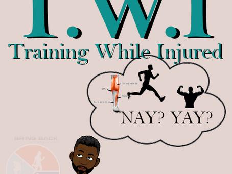 T.W.I – Training While Injured! Yay or Nay?