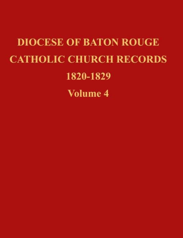 Diocese of Baton Rouge Catholic Church Records: Vol. 4 1820-1829