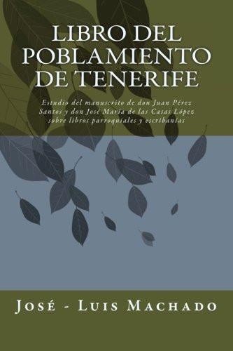 Libro del Poblamiento de Tenerife: Estudio del manuscrito de don Juan Pérez Santos y don José María de las Casas López sobre libros parroquiales y escribanías: Volume 2