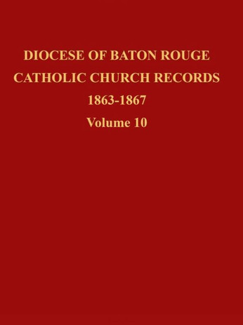 Diocese of Baton Rouge Catholic Church Records: Volume 10 1863-1867