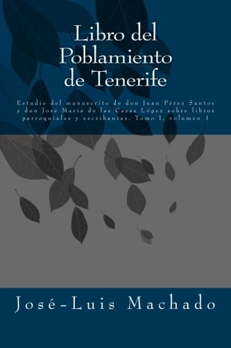 Book of the Poblamiento de Tenerife: Study of the manuscript of Don Juan Pérez Santos and José María de las Casas López on parish books and writing: Volume 1