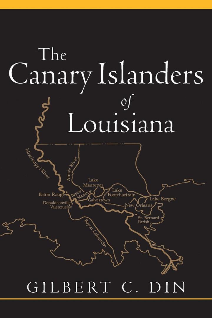 The Canary Islanders of Louisiana by Gilbert C. Din