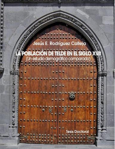 """La población de Telde en el Siglo XVII"""" de Jesús E. Rodríguez Calleja"""