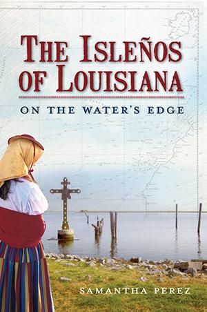 The Isleños of Louisiana: On the Water's Edge