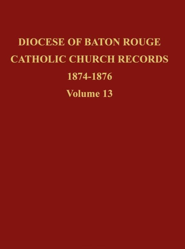 Diocese of Baton Rouge Catholic Church Records: Volume 13 1874-1876