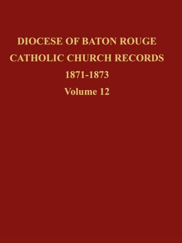 Diocese of Baton Rouge Catholic Church Records: Volume 12 1871-1873