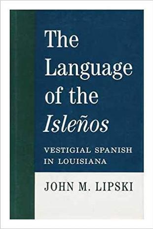 The Language of the Islenos: Vestigial Spanish in Louisiana by John M. Lipski