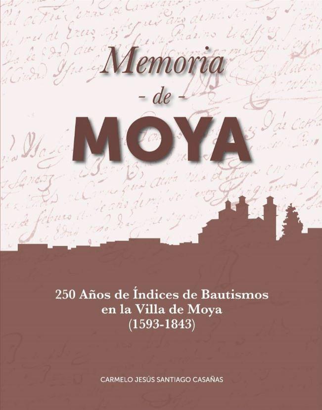 Memoria de Moya. 250 Años de Índices de Bautismos en la Villa de Moya. (1593-1843)