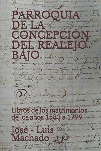 Parroquia de la Concepción del Realejo Bajo: Libros de Los Matrimonios de Los Años 1583 a 1799
