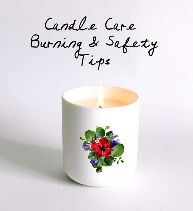 Candle Care, Burning + Safety Tips