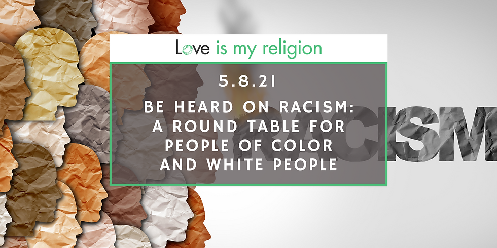 Be Heard on Racism:  A Round Table for People of Color and White People
