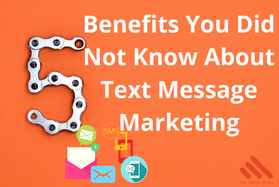 5 Benefits You Did Not Know About Text  Message Marketing