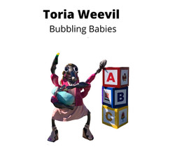 Toria Weevil Bubbling Babies