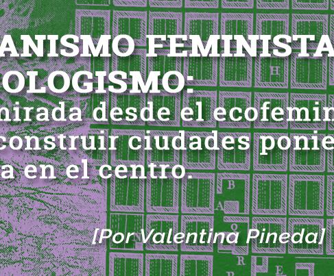 Urbanismo feminista y ecologismo: La vida en el centro