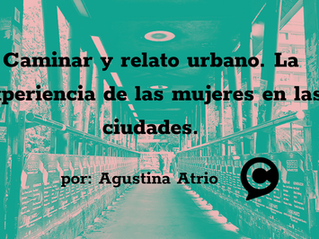 Caminar y relato urbano. La experiencia de las mujeres en las ciudades.