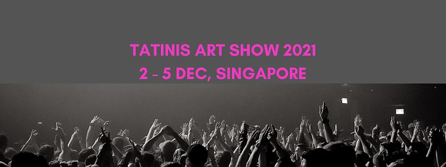 TATINIS ART SHOW 2021 2 - 5 DEC, SINGAPO