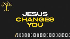 Jesus Changes You main title.jpeg