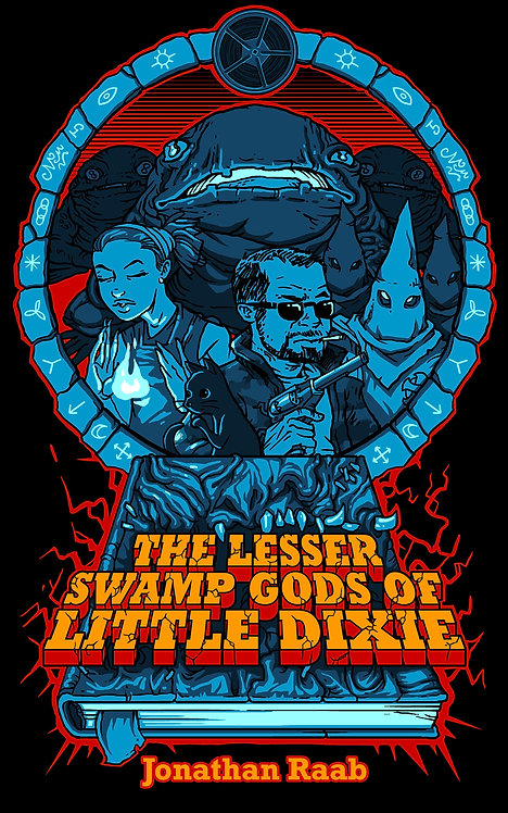 The Lesser Swamp Gods of Little Dixie by Jonathan Raab