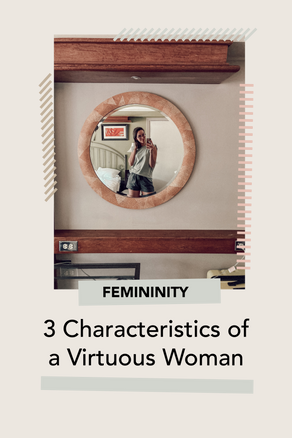 3 Characteristics of a Virtuous Woman