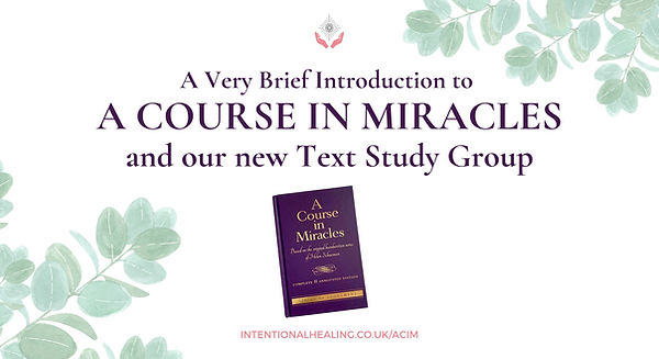 A very brief introduction to A Course in Miracles and the new Text study group