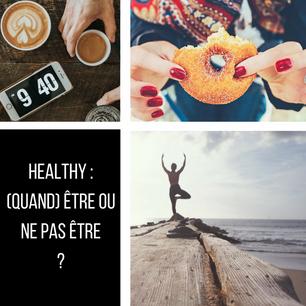 Healthy : (quand) l'être ou ne pas l'être ?