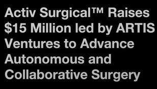 Our Investment in Activ Surgical: Powering the Future of Surgery