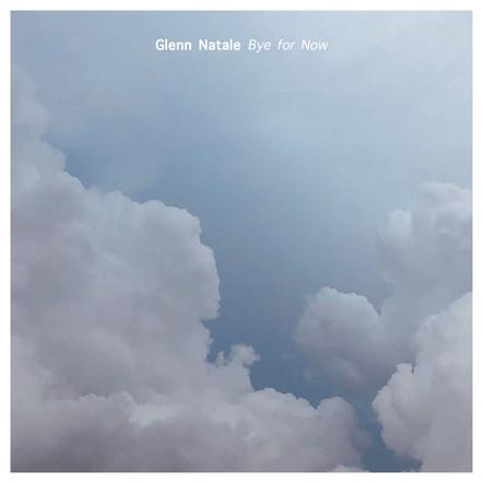 Bye For Now / Glenn Natale