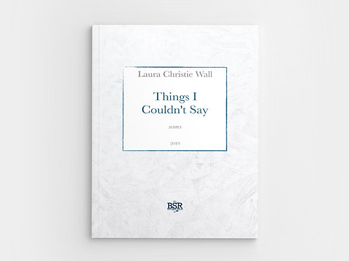 Things I Couldn't Say | Laura Christie Wall