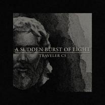 A Sudden Burst of Light / Traveler CS