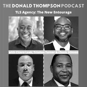 """THE DONALD THOMPSON PODCAST: TLS AGENCY """"THE NEW ENTOURAGE"""""""