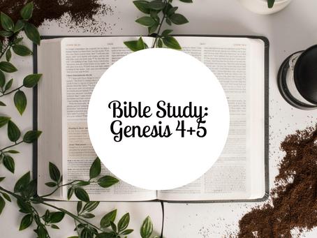 Bible Study: Genesis 4 + 5